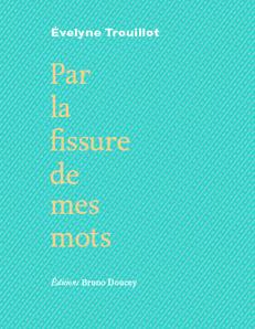E.Trouillot_Par_la_fissure_de_mes_mots_