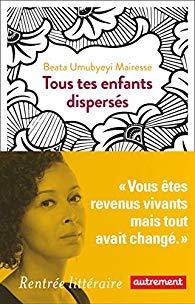 Beata Umubyeyi Mairesse, Tous tes enfantsdispersés